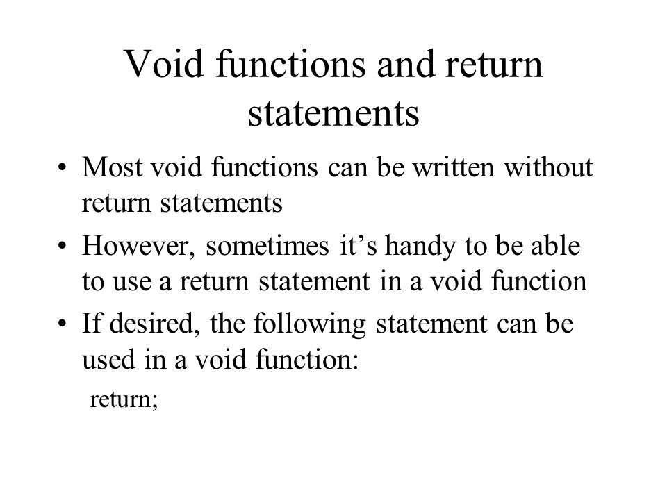 Void functions and return statements Most void functions can be written without return statements However, sometimes it's handy to be able to use a re