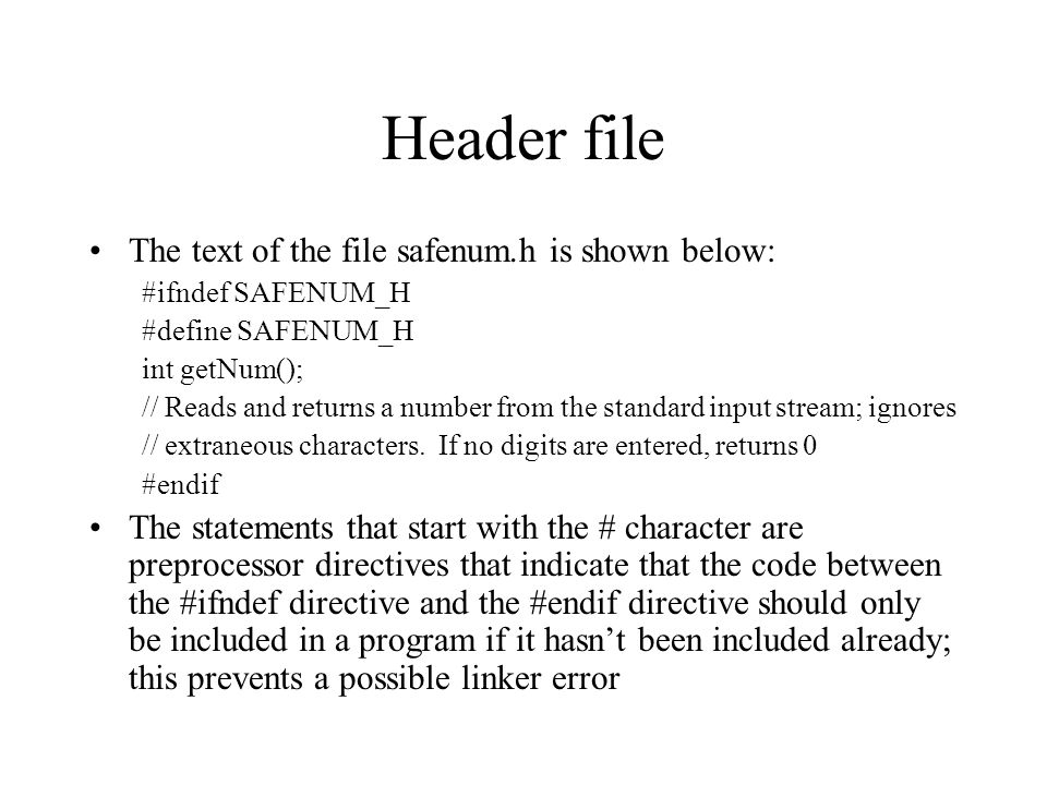 Header file The text of the file safenum.h is shown below: #ifndef SAFENUM_H #define SAFENUM_H int getNum(); // Reads and returns a number from the st