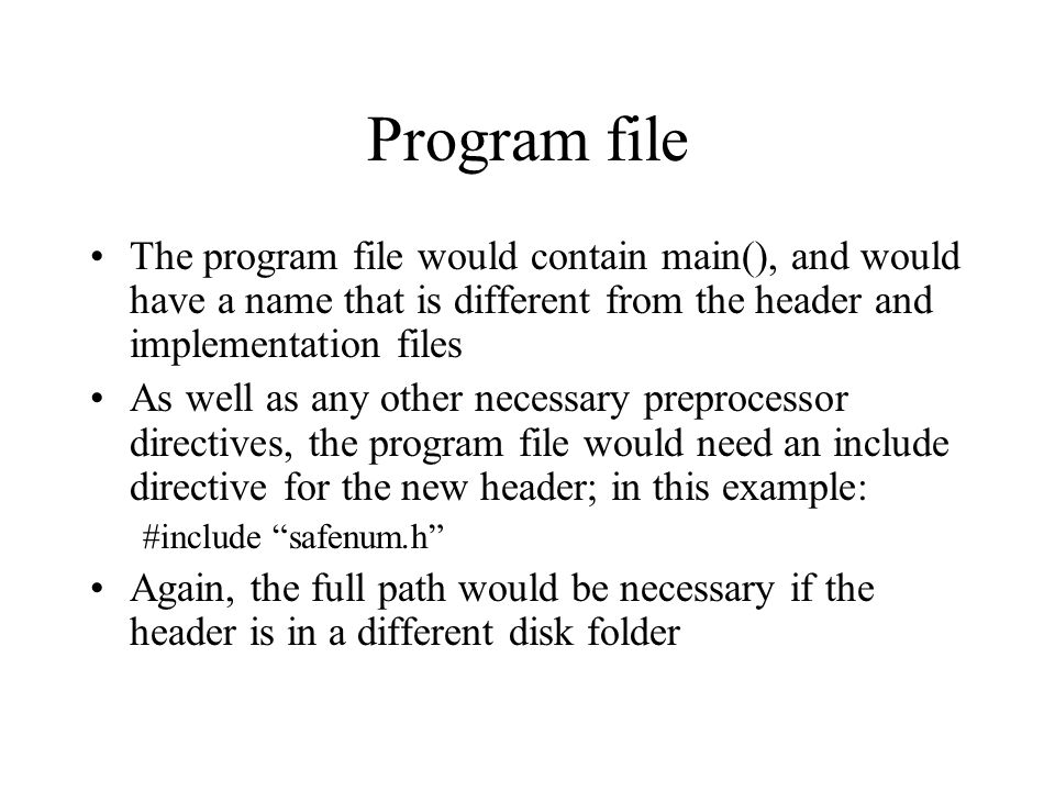Program file The program file would contain main(), and would have a name that is different from the header and implementation files As well as any ot