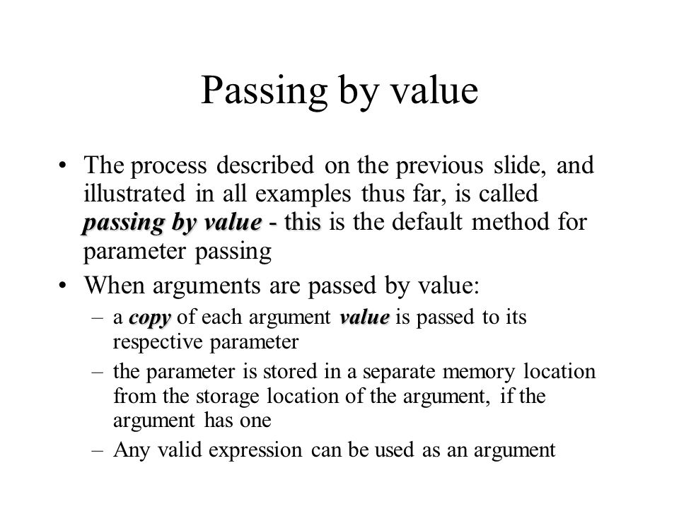 Passing by value passing by value - thisThe process described on the previous slide, and illustrated in all examples thus far, is called passing by va