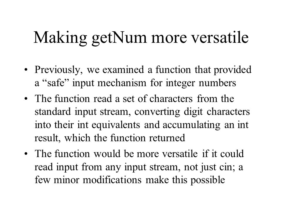 "Making getNum more versatile Previously, we examined a function that provided a ""safe"" input mechanism for integer numbers The function read a set of"