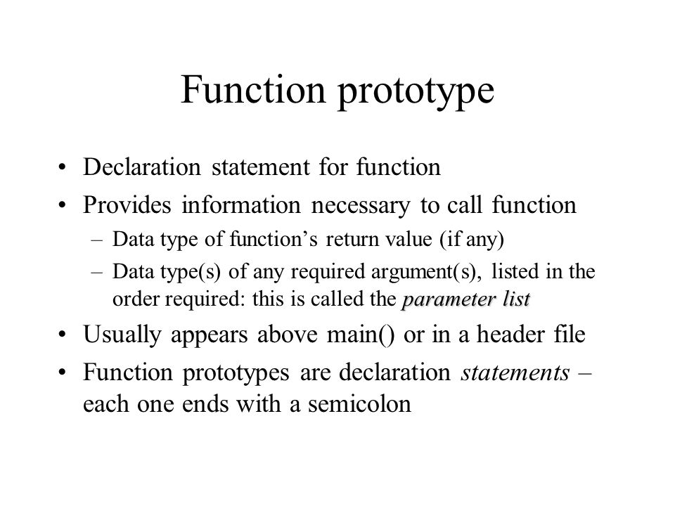 Function prototype Declaration statement for function Provides information necessary to call function –Data type of function's return value (if any) p