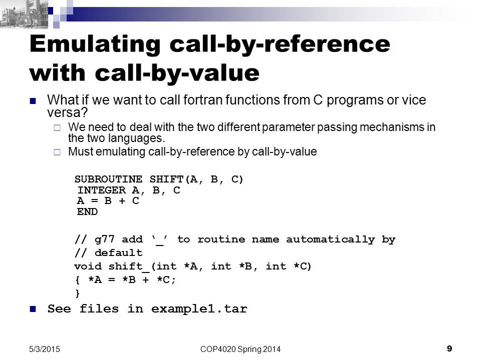 Emulating call-by-reference with call-by-value What if we want to call fortran functions from C programs or vice versa.