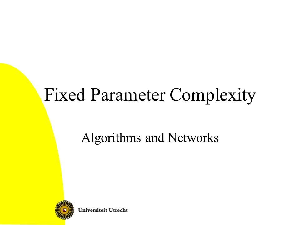 Fixed Parameter Complexity Algorithms and Networks
