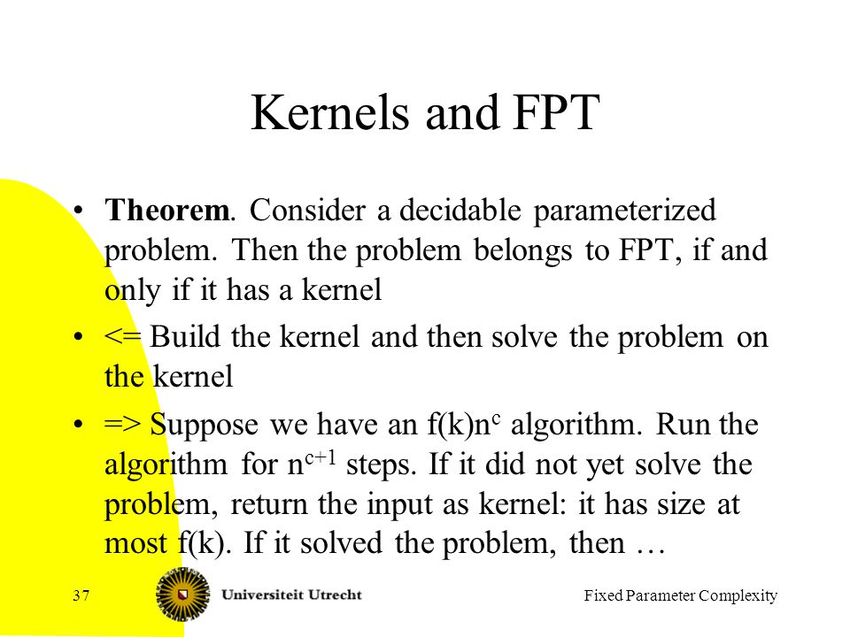Fixed Parameter Complexity37 Kernels and FPT Theorem.