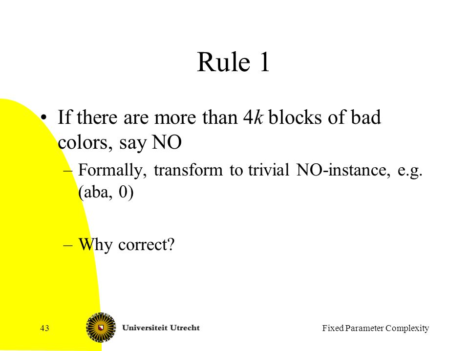 Rule 1 If there are more than 4k blocks of bad colors, say NO –Formally, transform to trivial NO-instance, e.g.