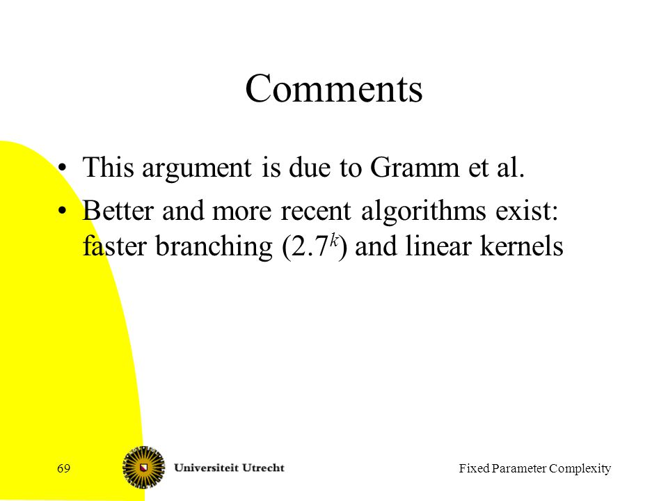 Fixed Parameter Complexity69 Comments This argument is due to Gramm et al.