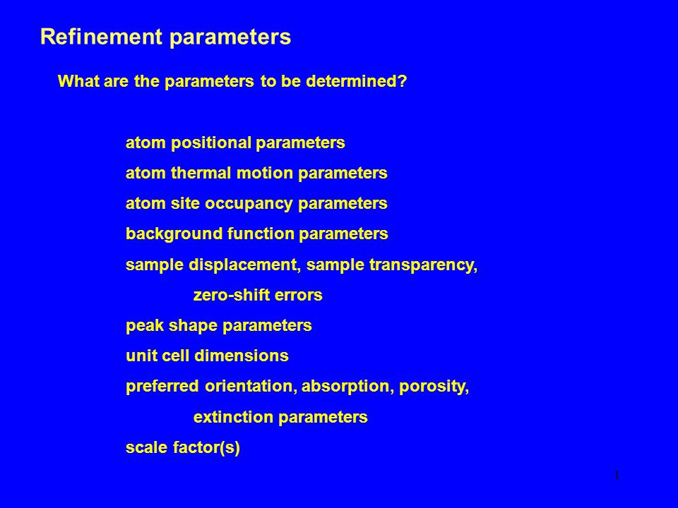 1 Refinement parameters What are the parameters to be determined.