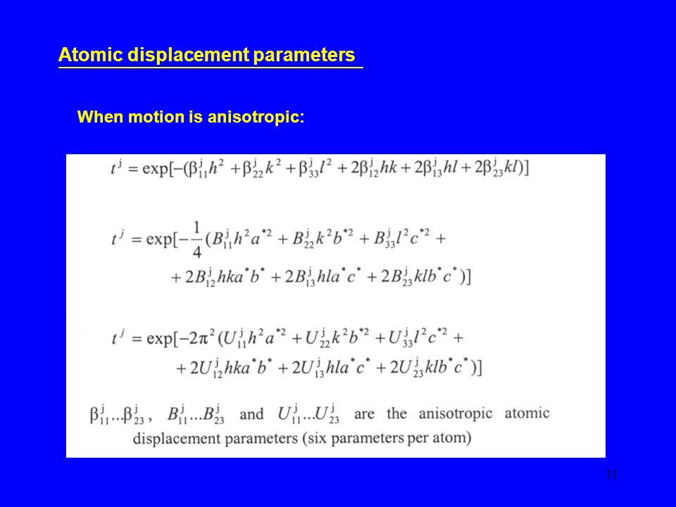 11 Atomic displacement parameters When motion is anisotropic: