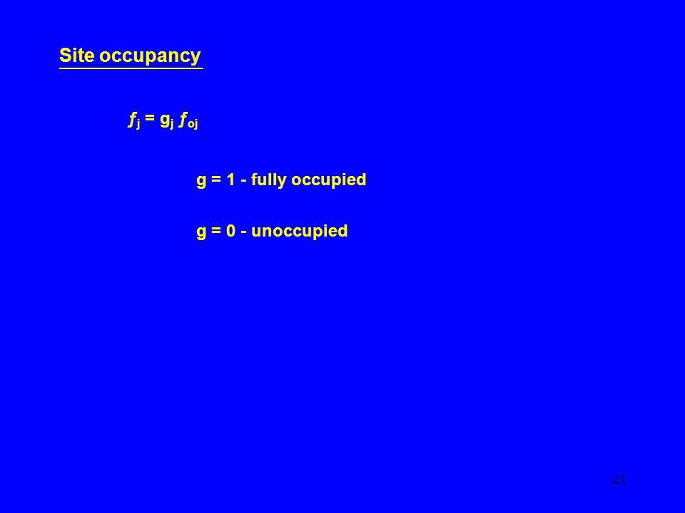 21 Site occupancy ƒ j = g j ƒ oj g = 1 - fully occupied g = 0 - unoccupied