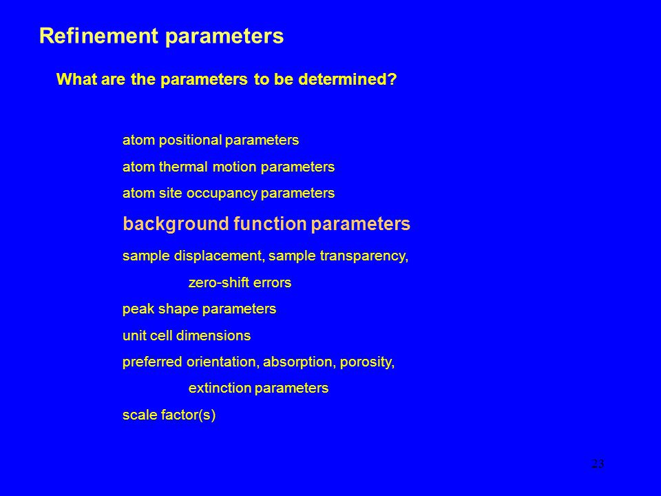 23 Refinement parameters What are the parameters to be determined.