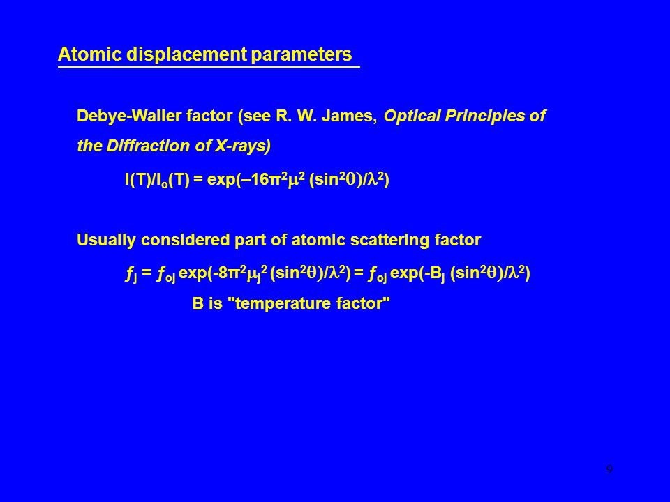 20 Atomic displacement parameters Need very high quality data for anisotropic parameters detn B ii are lengths of thermal ellipsoid semi-major and semi-minor axes All Bs describe orientation of ellipsoids wrt lattice vectors Need: B ii > 0 B ii B jj > B ij 2 B 11 B 22 B 33 + B 12 2 B 13 2 B 23 2 > B 11 B 23 2 + B 22 B 13 2 + B 33 B 12 2