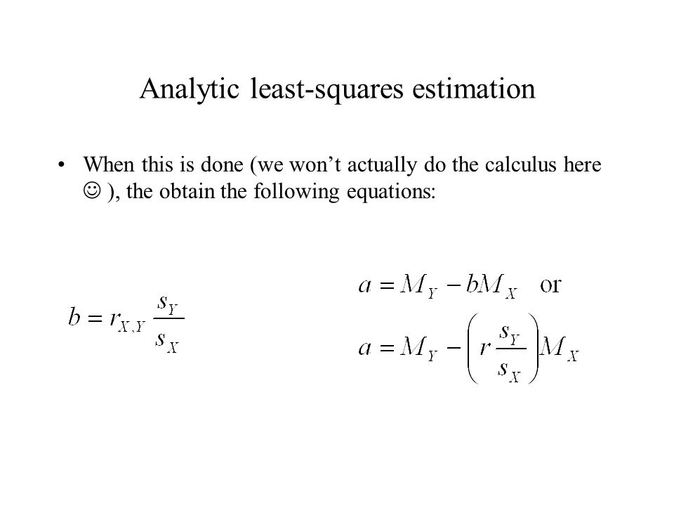 Analytic least-squares estimation When this is done (we won't actually do the calculus here ), the obtain the following equations: