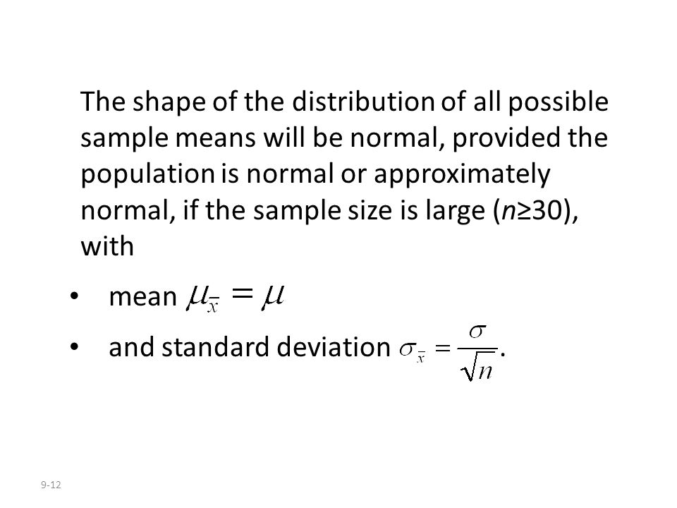 9-12 The shape of the distribution of all possible sample means will be normal, provided the population is normal or approximately normal, if the samp