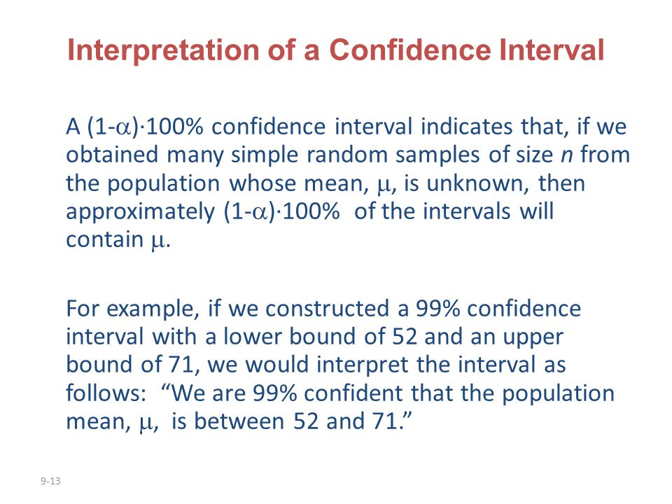 9-13 Interpretation of a Confidence Interval A (1-  )·100% confidence interval indicates that, if we obtained many simple random samples of size n fr