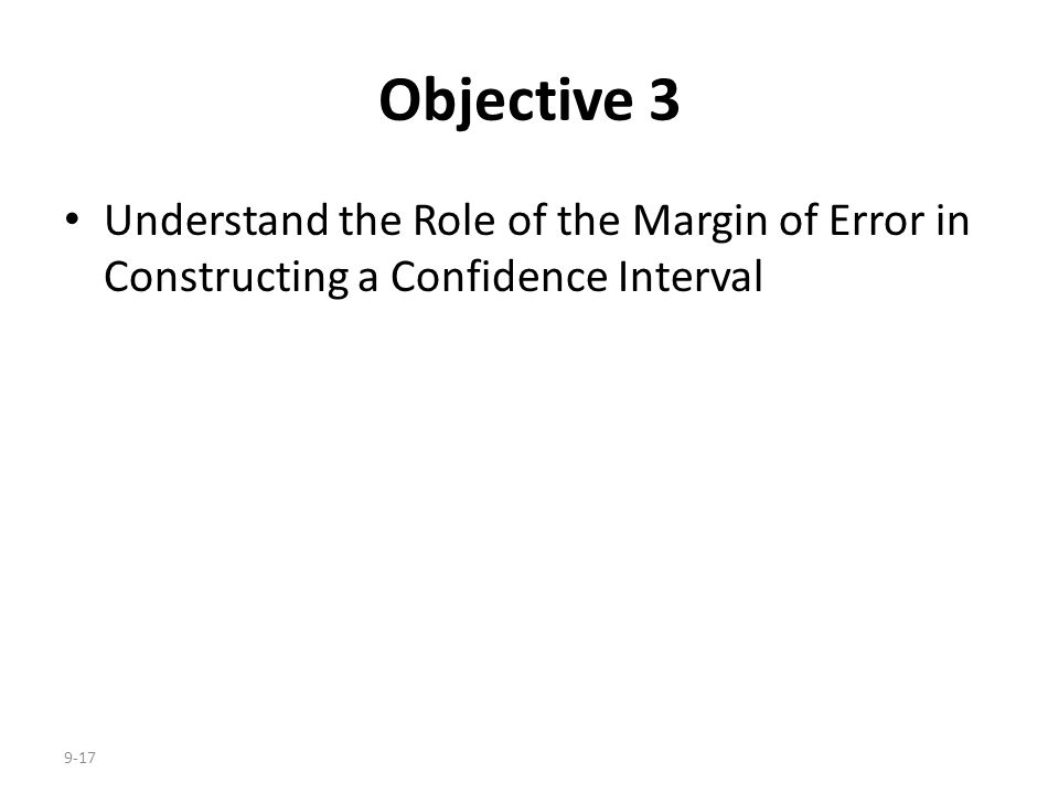 9-17 Objective 3 Understand the Role of the Margin of Error in Constructing a Confidence Interval