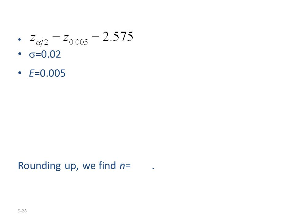 9-28  =0.02 E=0.005 Rounding up, we find n=.
