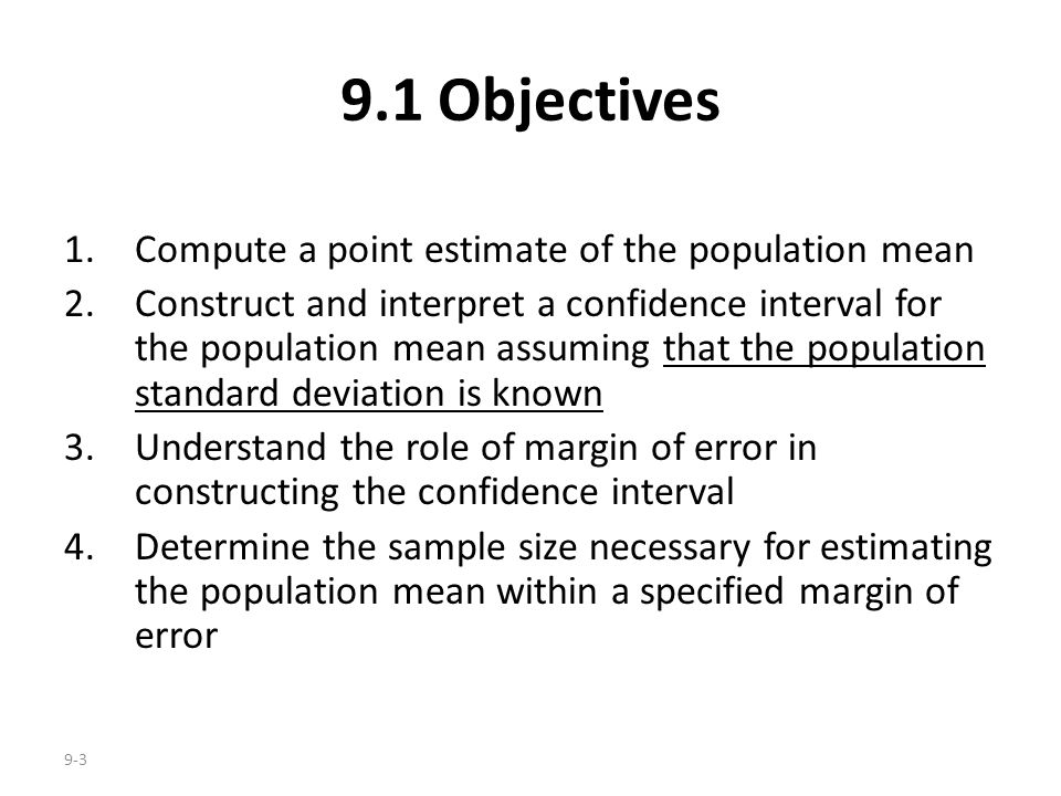 9-3 1.Compute a point estimate of the population mean 2.Construct and interpret a confidence interval for the population mean assuming that the popula