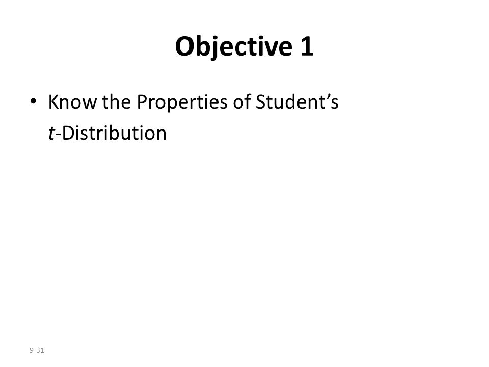 9-31 Objective 1 Know the Properties of Student's t-Distribution