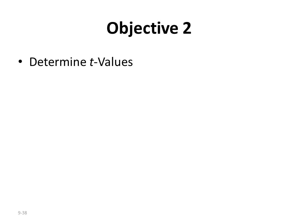 9-38 Objective 2 Determine t-Values