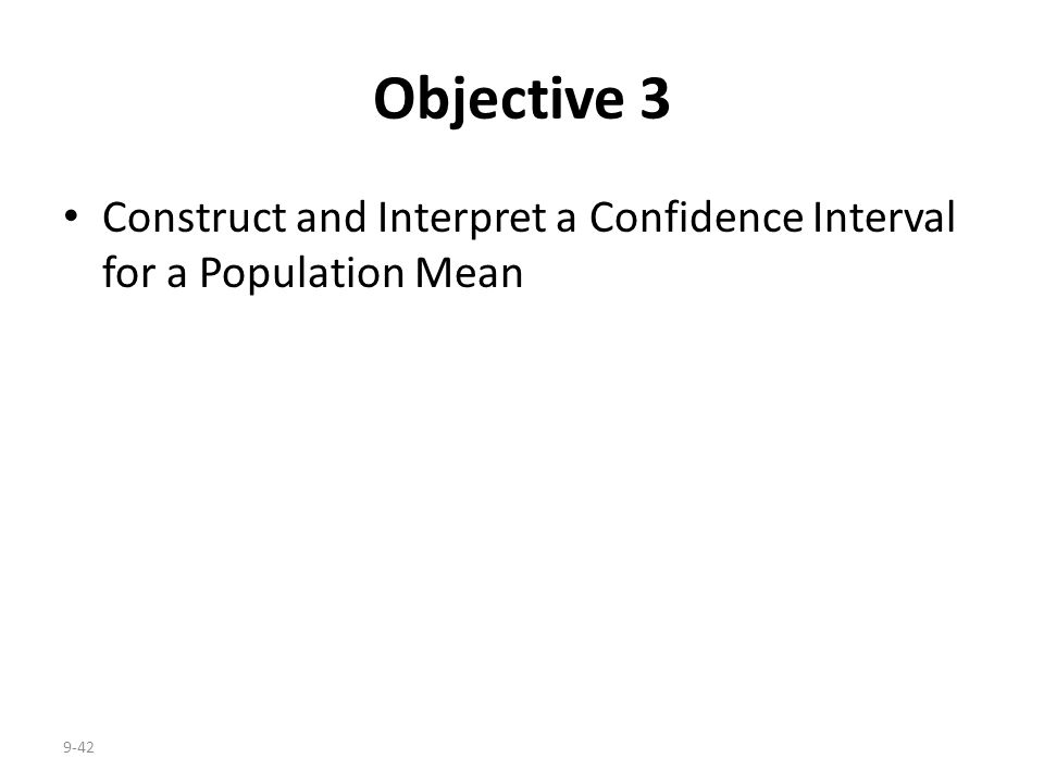 9-42 Objective 3 Construct and Interpret a Confidence Interval for a Population Mean