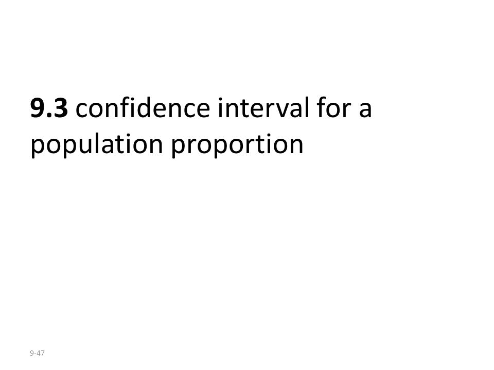 9-47 9.3 confidence interval for a population proportion