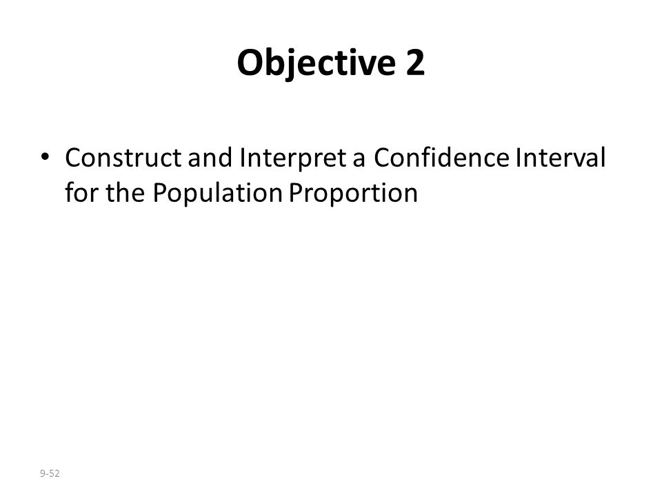 9-52 Objective 2 Construct and Interpret a Confidence Interval for the Population Proportion
