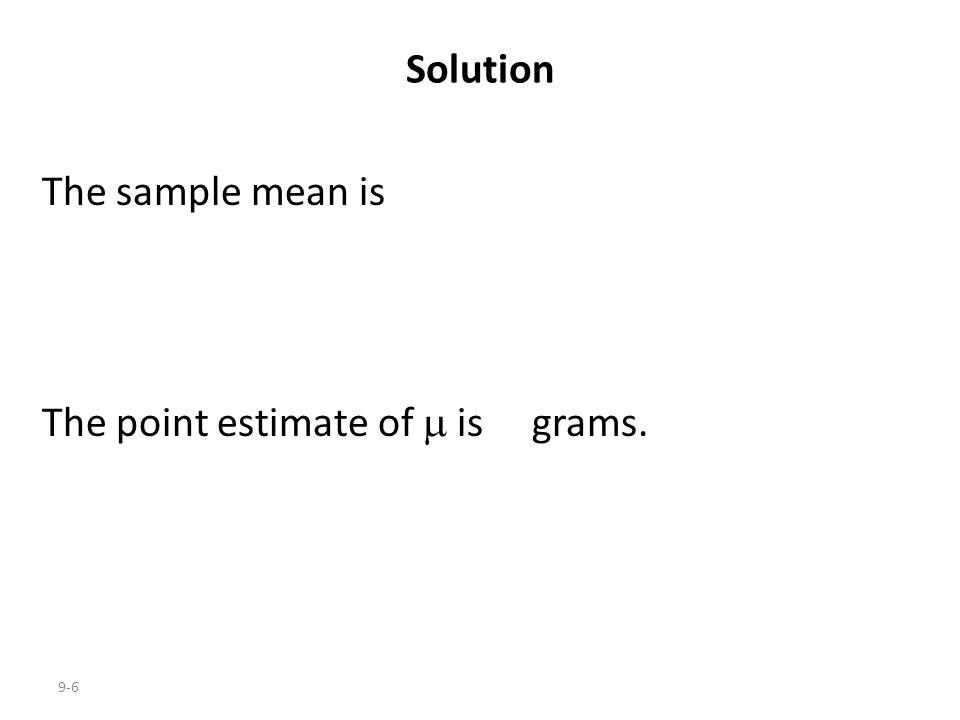 9-6 The sample mean is The point estimate of  is grams. Solution