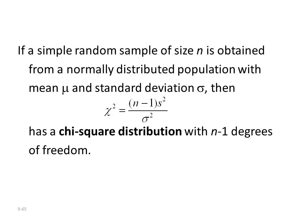 9-65 If a simple random sample of size n is obtained from a normally distributed population with mean  and standard deviation , then has a chi-squar