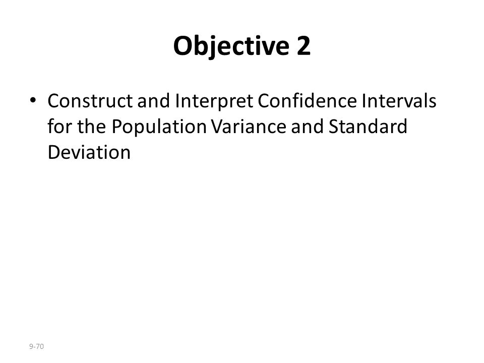 9-70 Objective 2 Construct and Interpret Confidence Intervals for the Population Variance and Standard Deviation