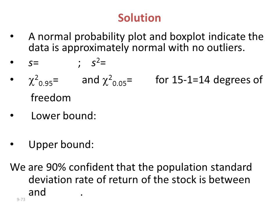 9-73 A normal probability plot and boxplot indicate the data is approximately normal with no outliers. s= ; s 2 =  2 0.95 = and  2 0.05 = for 15-1=1