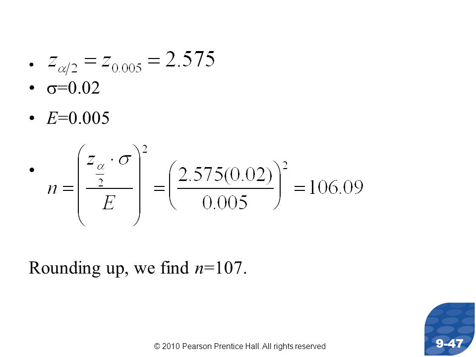 © 2010 Pearson Prentice Hall. All rights reserved 9-47  =0.02 E=0.005 Rounding up, we find n=107.
