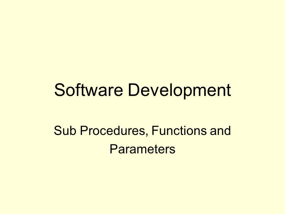 Software Development Sub Procedures, Functions and Parameters
