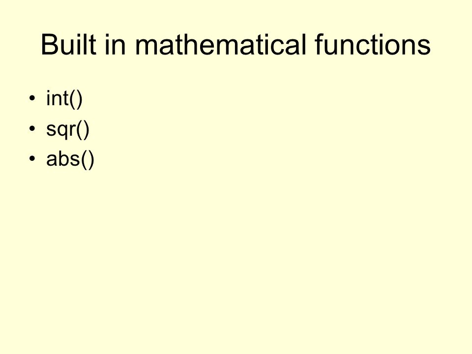 Built in mathematical functions int() sqr() abs()