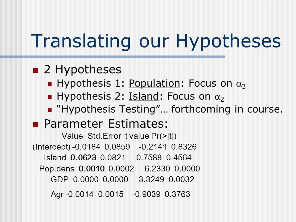 Translating our Hypotheses 2 Hypotheses Hypothesis 1: Population: Focus on  3 Hypothesis 2: Island: Focus on  2 Hypothesis Testing … forthcoming in course.