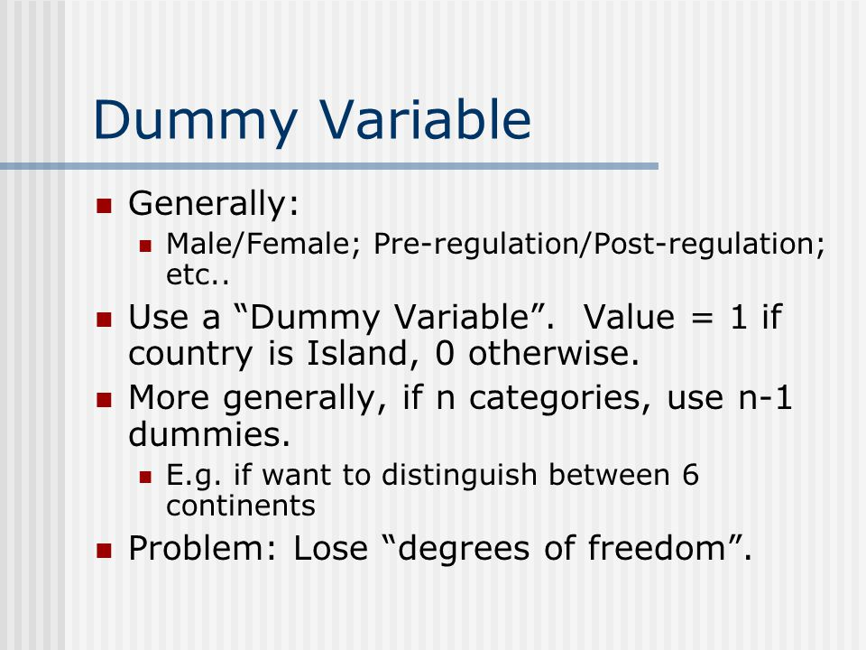 Dummy Variable Generally: Male/Female; Pre-regulation/Post-regulation; etc..