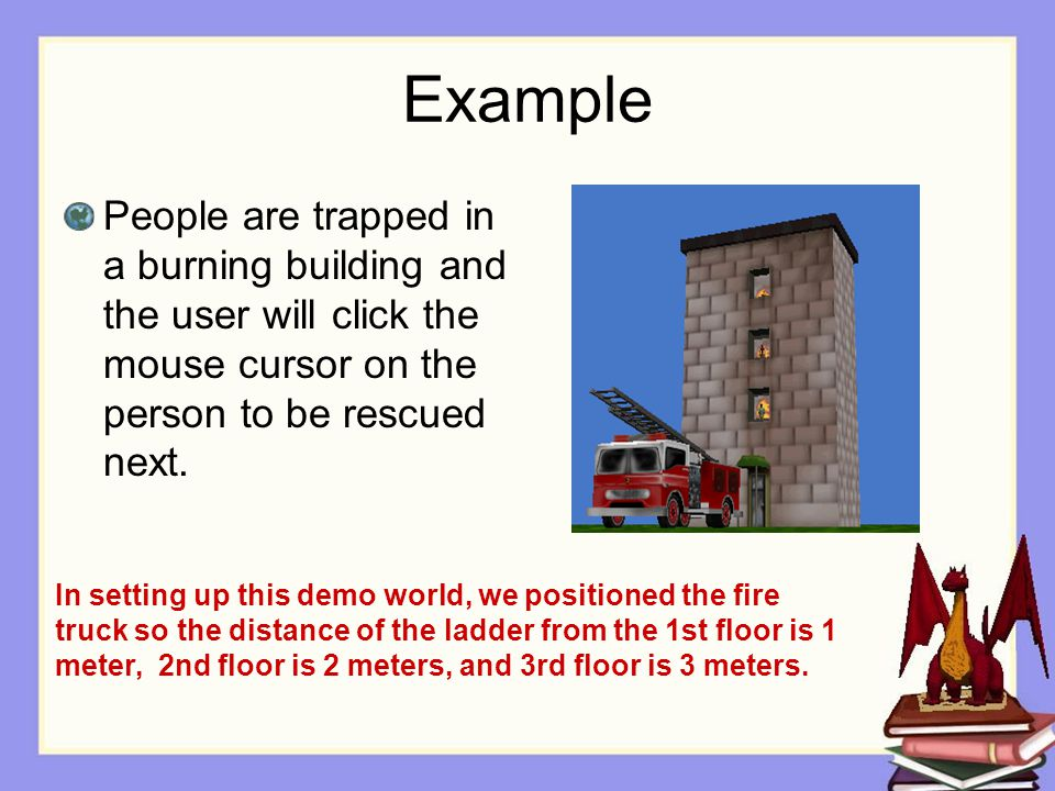 Example People are trapped in a burning building and the user will click the mouse cursor on the person to be rescued next.