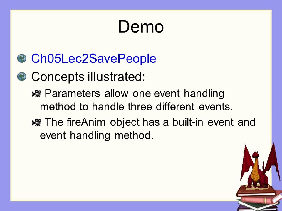 Demo Ch05Lec2SavePeople Concepts illustrated: Parameters allow one event handling method to handle three different events.