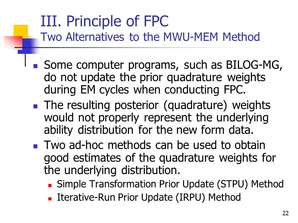22 Some computer programs, such as BILOG-MG, do not update the prior quadrature weights during EM cycles when conducting FPC. The resulting posterior