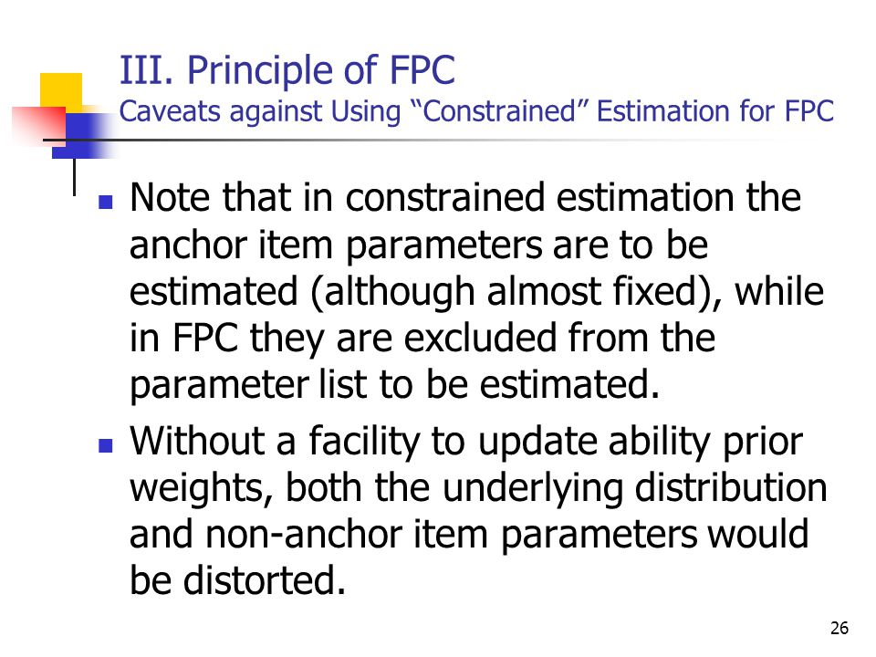26 Note that in constrained estimation the anchor item parameters are to be estimated (although almost fixed), while in FPC they are excluded from the