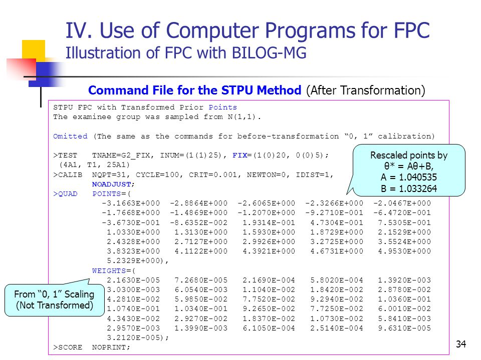 34 IV. Use of Computer Programs for FPC Illustration of FPC with BILOG-MG Command File for the STPU Method (After Transformation) STPU FPC with Transf