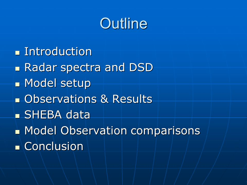 Outline Introduction Introduction Radar spectra and DSD Radar spectra and DSD Model setup Model setup Observations & Results Observations & Results SHEBA data SHEBA data Model Observation comparisons Model Observation comparisons Conclusion Conclusion