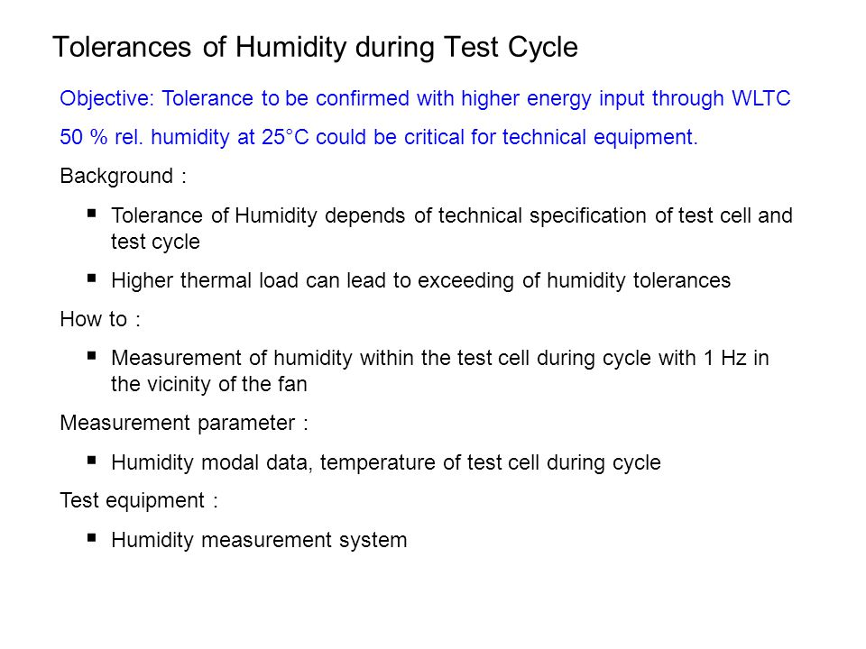 Tolerances of Humidity during Test Cycle Objective: Tolerance to be confirmed with higher energy input through WLTC 50 % rel.
