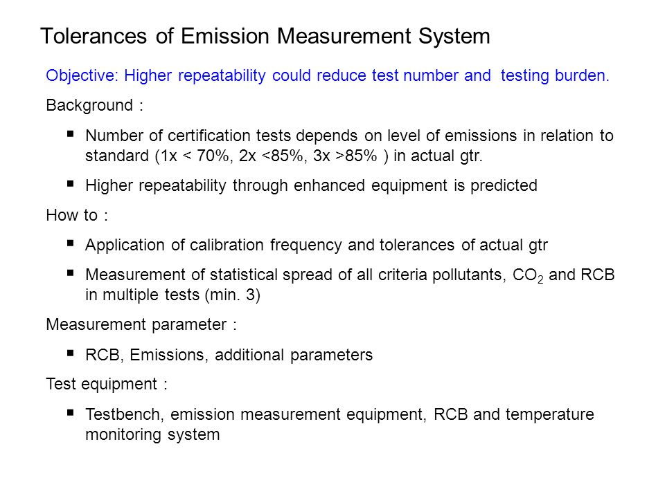 Tolerances of Emission Measurement System Objective: Higher repeatability could reduce test number and testing burden.