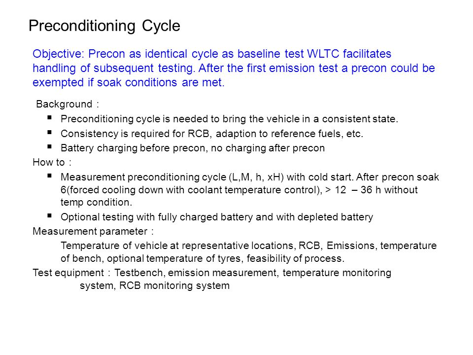 Preconditioning Cycle Objective: Precon as identical cycle as baseline test WLTC facilitates handling of subsequent testing.