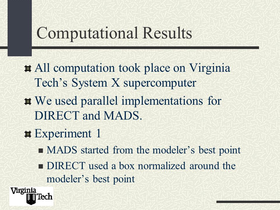 Computational Results All computation took place on Virginia Tech's System X supercomputer We used parallel implementations for DIRECT and MADS.
