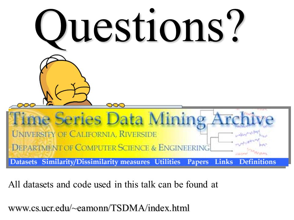 Questions? All datasets and code used in this talk can be found atwww.cs.ucr.edu/~eamonn/TSDMA/index.html