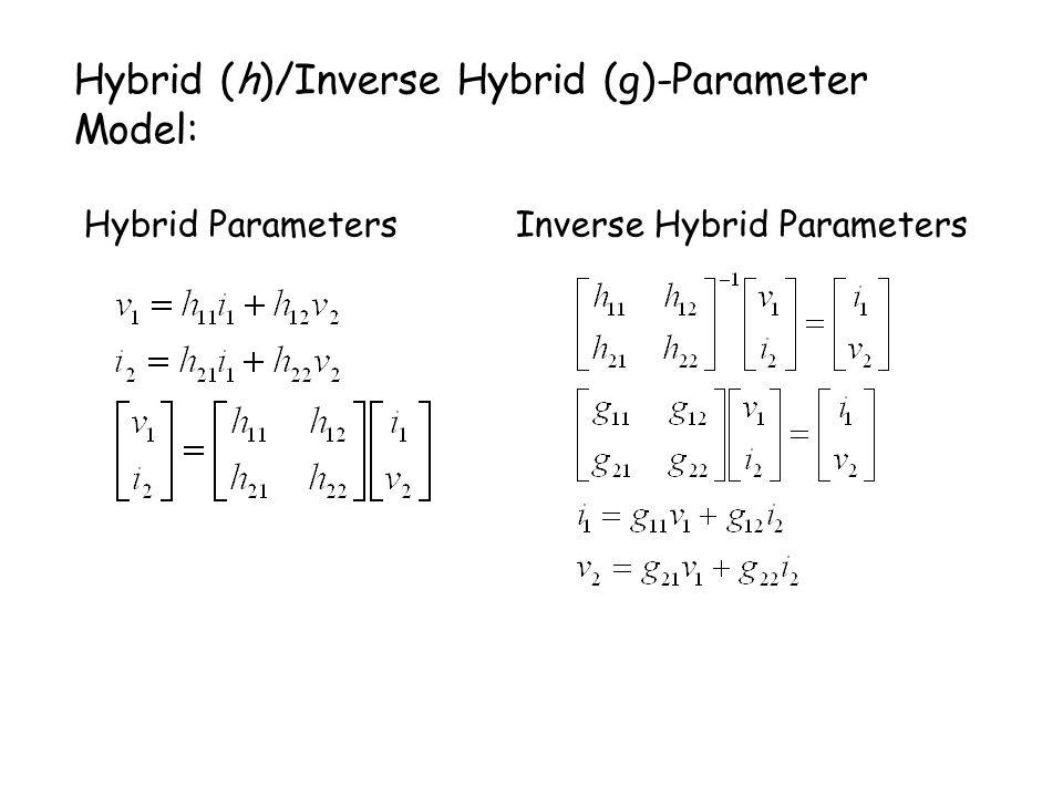 Hybrid (h)/Inverse Hybrid (g)-Parameter Model: Hybrid ParametersInverse Hybrid Parameters