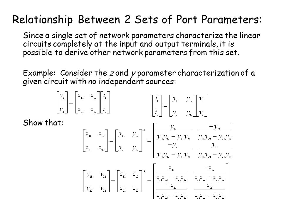 Relationship Between 2 Sets of Port Parameters: Since a single set of network parameters characterize the linear circuits completely at the input and output terminals, it is possible to derive other network parameters from this set.