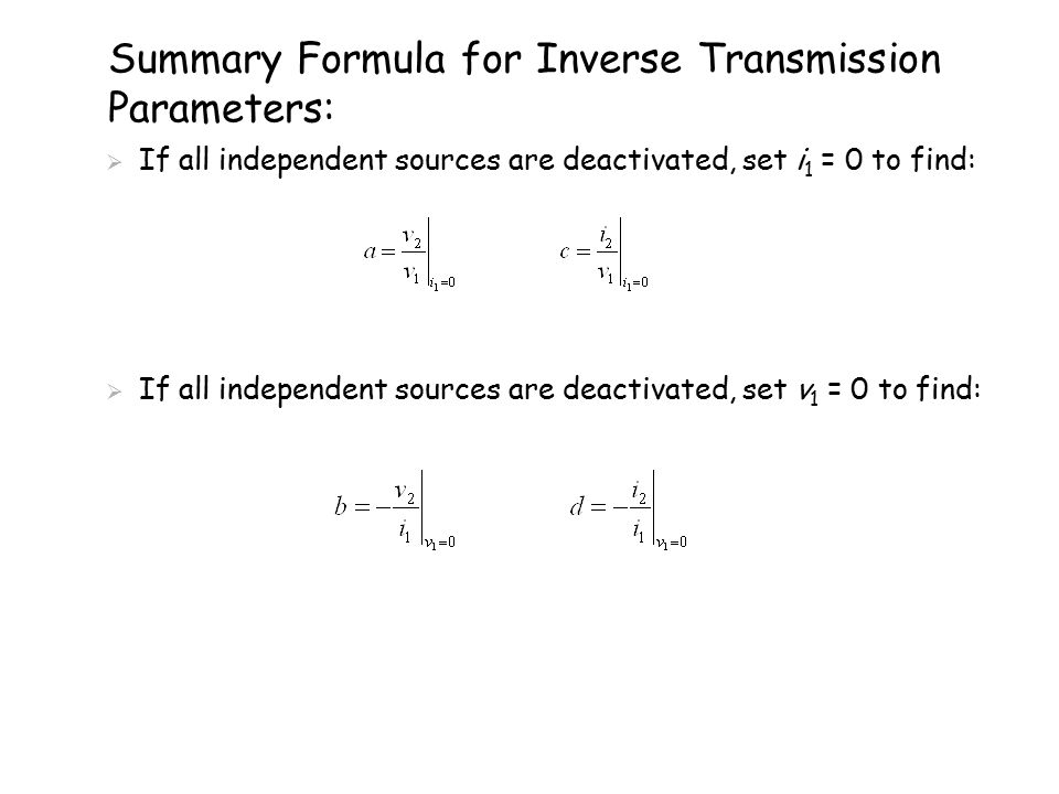 Equivalent Circuit for Inverse Transmission Parameter Model: If inverse transmission parameters are known, then the following circuit can be used as an equivalent circuit: This circuit is helpful when implementing in SPICE without knowledge or details of circuit from which parameters were derived.